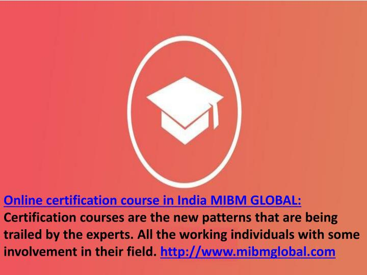 Ppt Online Certification Course In India Mibm Global Powerpoint