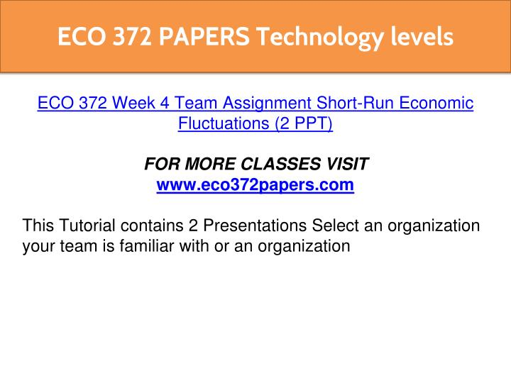 eco 372 class Eco 372 week 1-5 all class work search for: essaytopnotchwriters top-notch essay writers may 11 eco 372 week 1-5 all class work eco 372 week 1-5 all class.