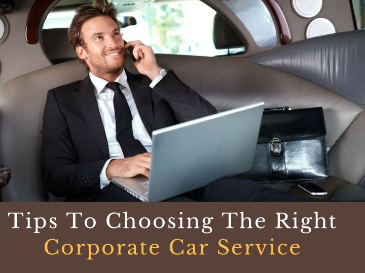 tips to choosing the right corporate car service n.