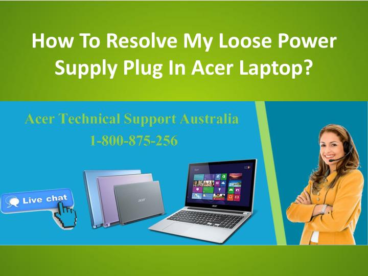 how to resolve my loose power supply plug in acer laptop n.