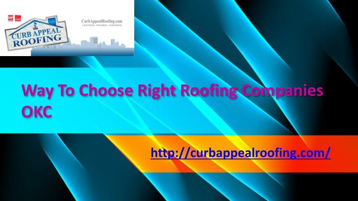 way to choose right roofing companies okc n.