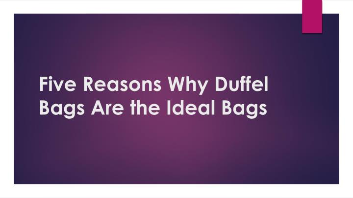five reasons why duffel bags are the ideal bags n.