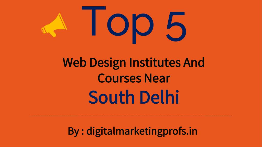 Ppt Top 5 Web Design Institutes And Courses Near South Delhi Digital Marketing Profs Powerpoint Presentation Id 7736995