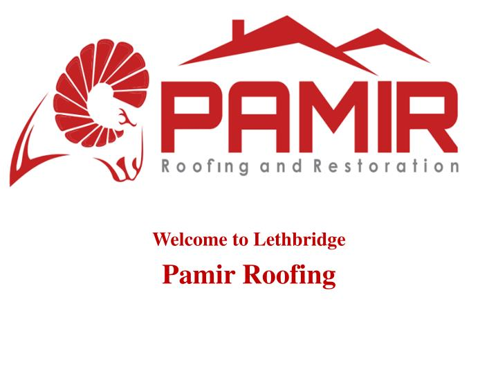 welcome to lethbridge pamir roofing n.