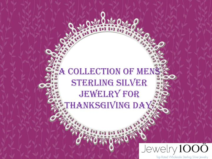a collection of mens sterling silver jewelry for thanksgiving day n.