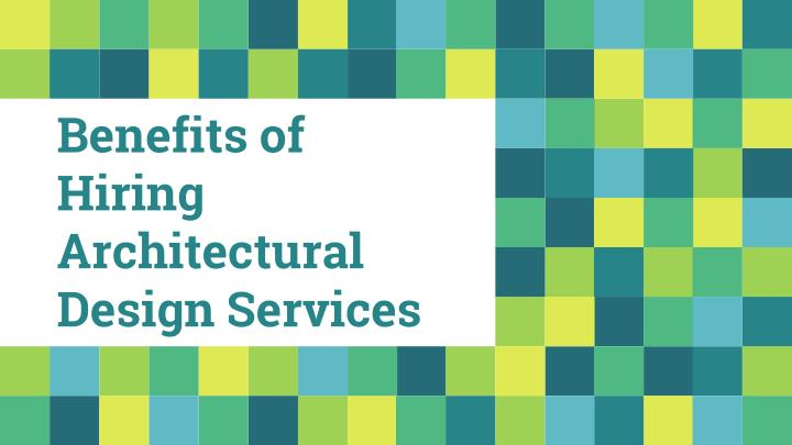 benefits of hiring architectural design services n.