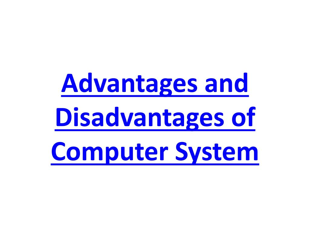 advantages and disadvantages of computer system