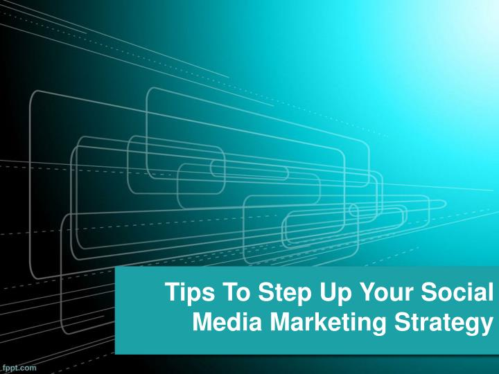 tips to step up your social media marketing strategy n.