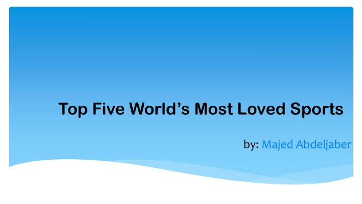 top five world s most loved sports n.