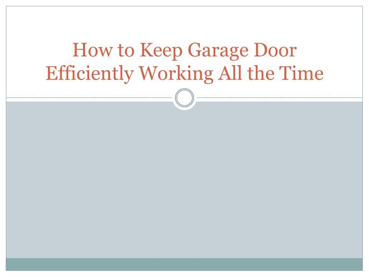 how to keep garage door efficiently working all the time n.