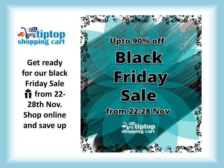get ready for our black friday sale from 22 28th n.