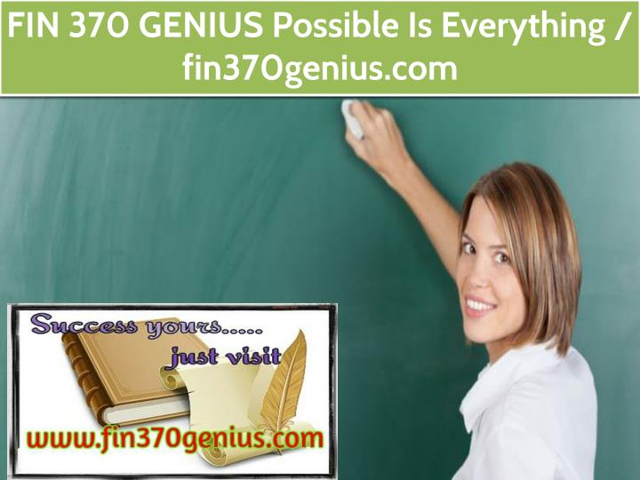 fin 370 genius possible is everything n.