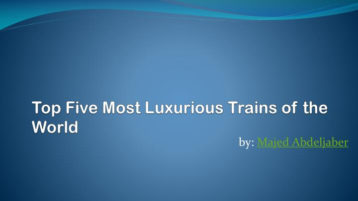 top five most luxurious trains of the world n.