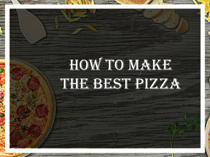how to make the best pizza n.