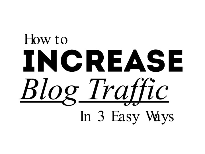 how to i n c r e a s e blog traffic in 3 easy n.