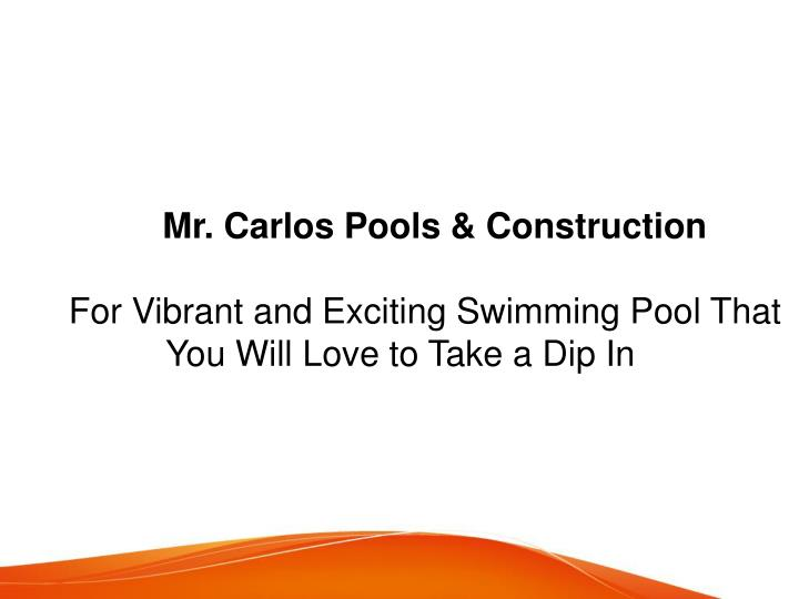 mr carlos pools construction for vibrant n.