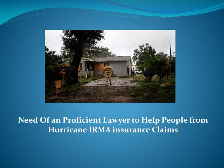 need of an proficient lawyer to help people from hurricane irma insurance claims n.