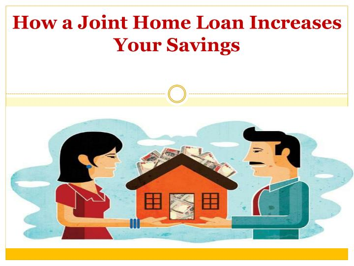 how a joint home loan increases your savings n.