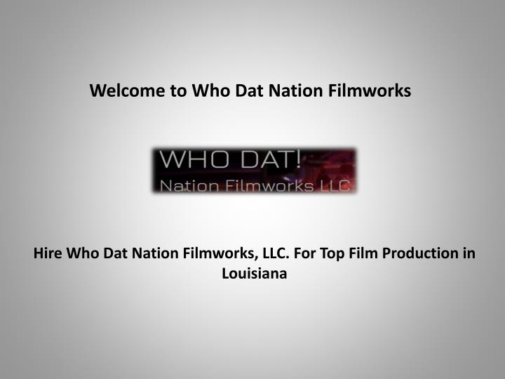 welcome to who dat nation filmworks n.