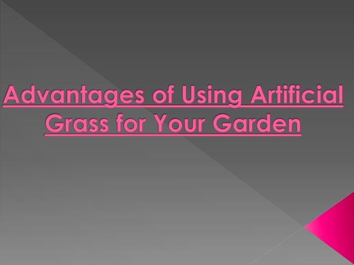 advantages of using artificial grass for your garden n.