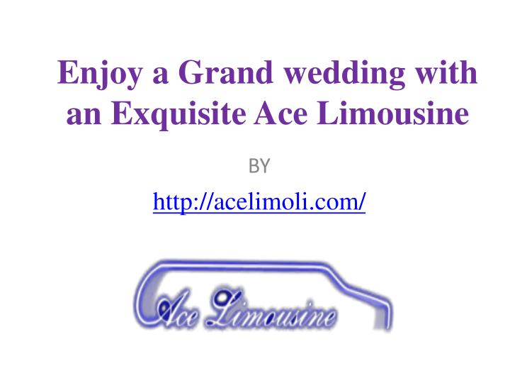 enjoy a grand wedding with an exquisite ace limousine n.