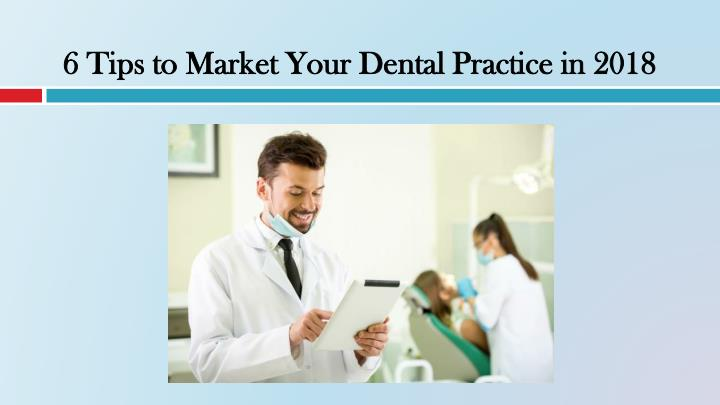 6 tips to market your dental practice in 2018 n.
