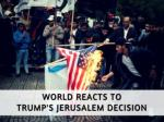world reacts to trump s jerusalem decision
