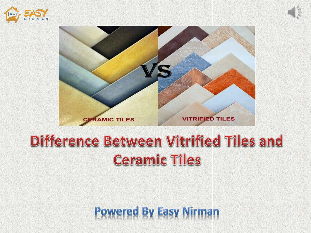 Ppt Difference Between Vitrified Tiles And Ceramic Tiles Easy