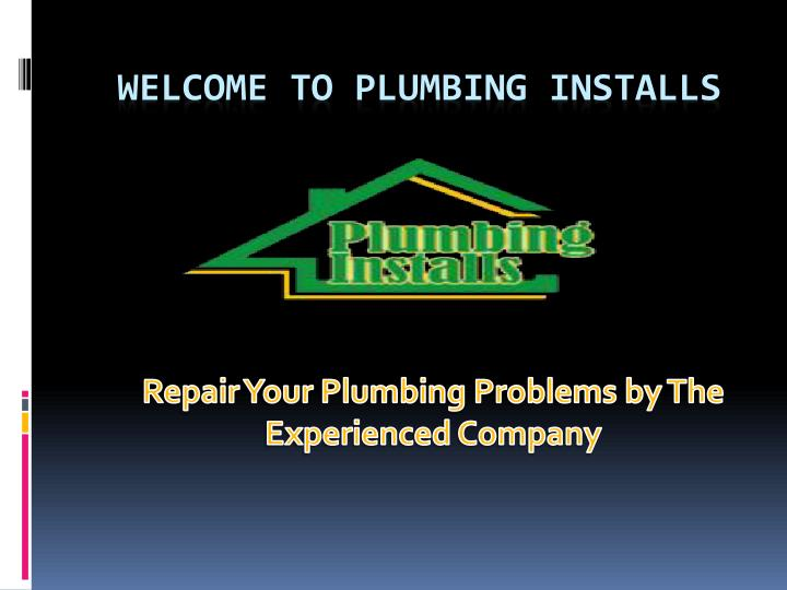 repair your plumbing problems by the experienced company n.