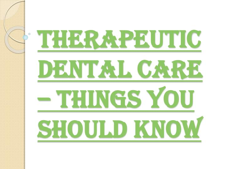 therapeutic dental care things you should know n.
