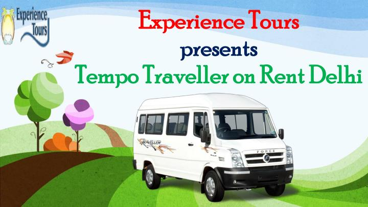 experience tours presents tempo traveller on rent delhi n.