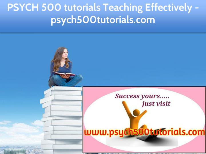 psych 500 tutorials teaching effectively n.