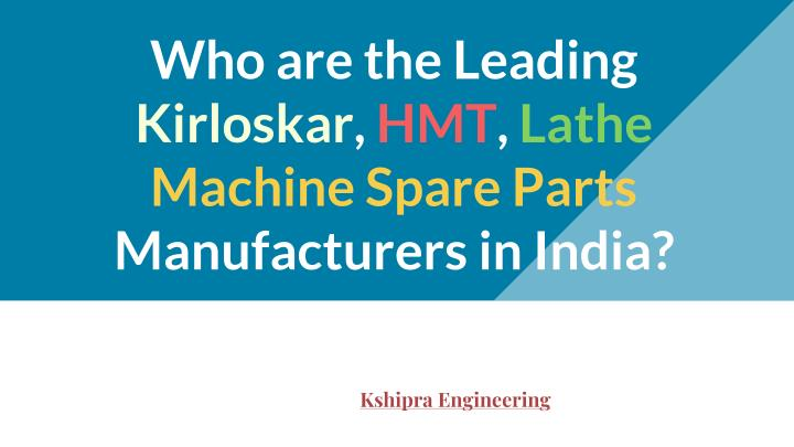 who are the leading kirloskar hmt lathe machine spare parts manufacturers in india n.