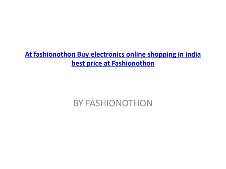 at fashionothon buy electronics online shopping in india best price at fashionothon n.