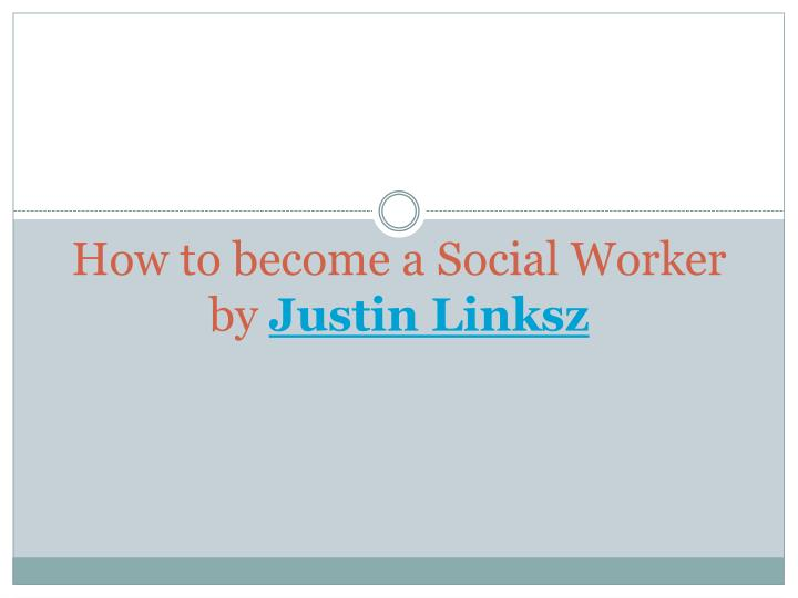 how to become a social worker by justin linksz n.