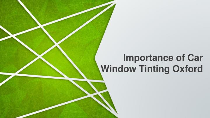 importance of car window tinting oxford n.