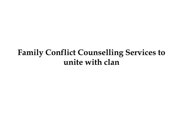 family conflict counselling services to unite with clan n.