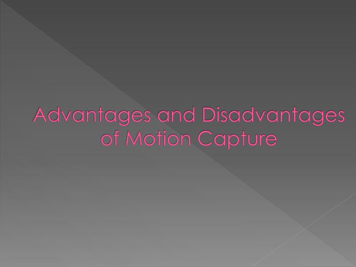 advantages and disadvantages of motion capture n.