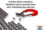 in order attract customers marketers have