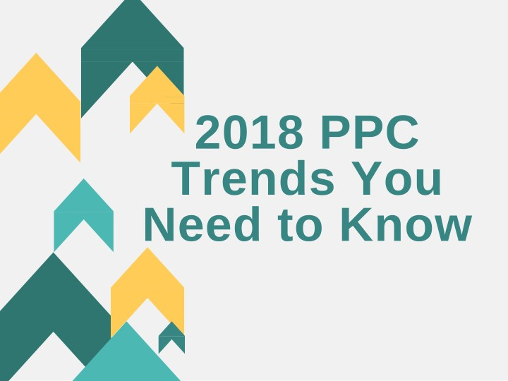2018 ppc trends you need to know n.
