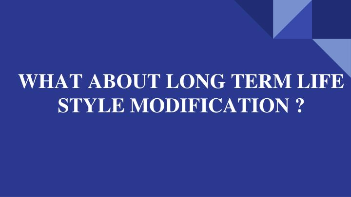 what about long term life style modification n.