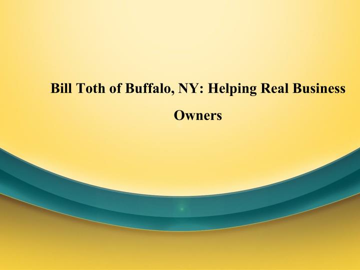 bill toth of buffalo ny helping real business owners n.