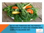 salad and tomatoes are the perfect combination of iron and vitamins with complete balanced diet