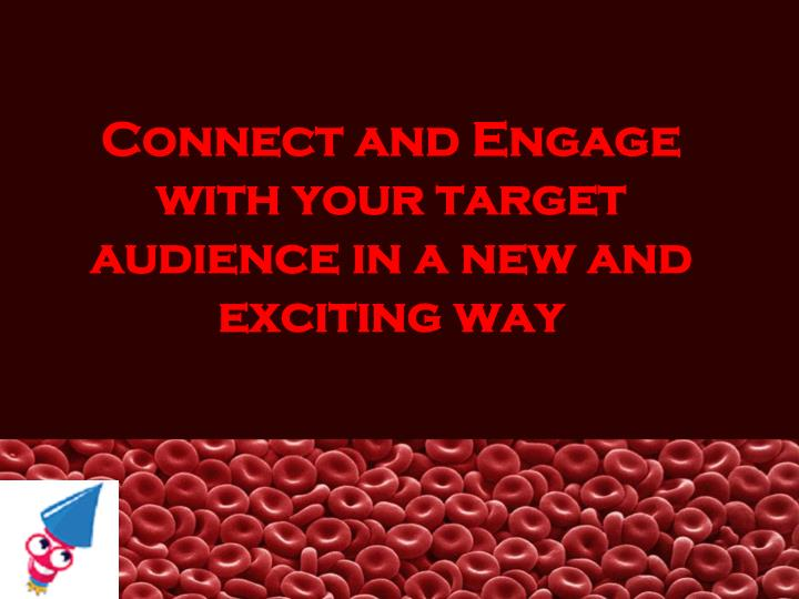 connect and engage with your target audience in a new and exciting way n.