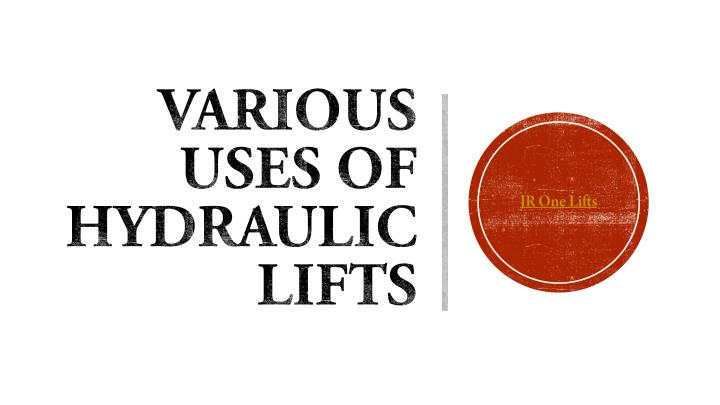 various uses of hydraulic lifts n.