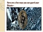 here are a few ways you can guard your bitcoin