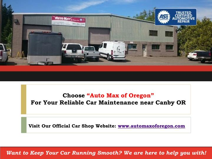 choose auto max of oregon for your reliable car maintenance near canby or n.