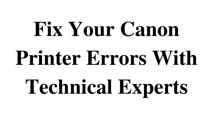 fix your canon printer errors with technical experts n.