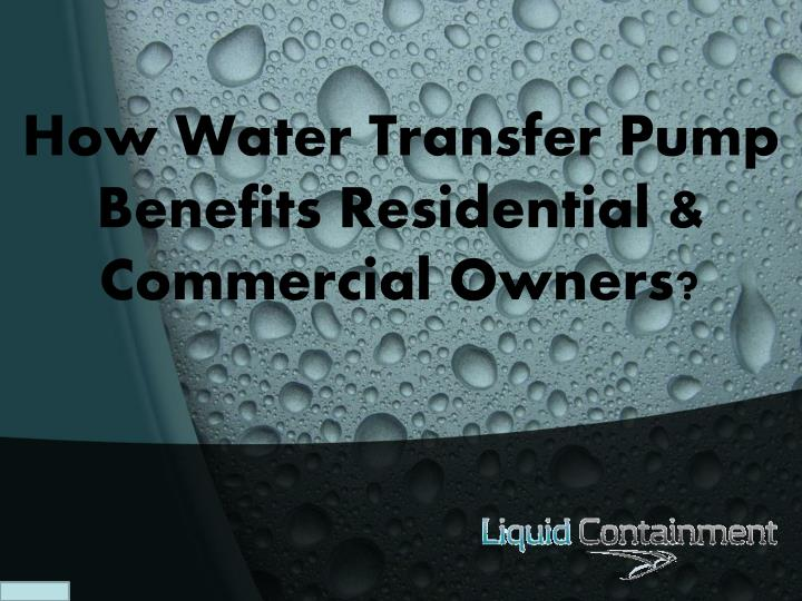 how water transfer pump benefits residential commercial owners n.