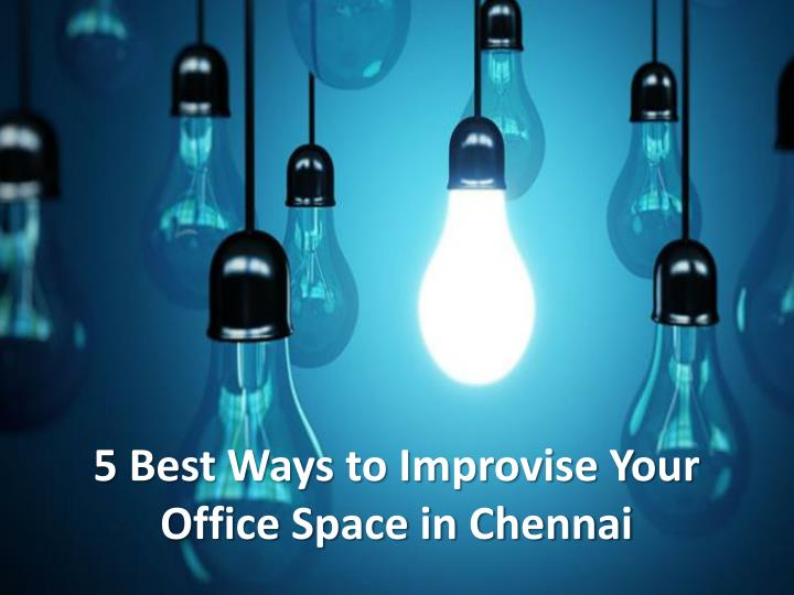 5 best ways to improvise your office space in chennai n.